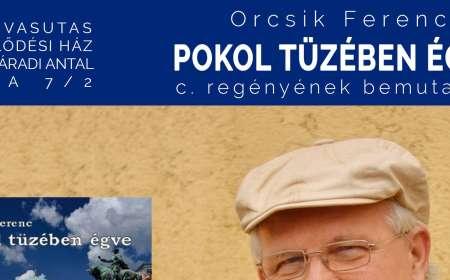 """Orcsik Ferenc """"Pokol tüzében égve"""" című regényének bemutatója a Vasutasban"""