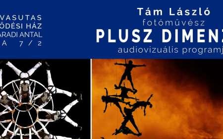 """Tám László fotóművész """"Plusz Dimenzió"""" audiovizuális programja a Vasutasban"""