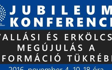 Jubileumi Konferencia - Vallási és Erkölcsi Megújulás a Reformáció Tükrében