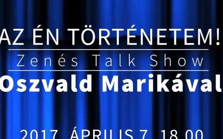 Az én történetem! Zenés Talk Show Oszvald Marikával